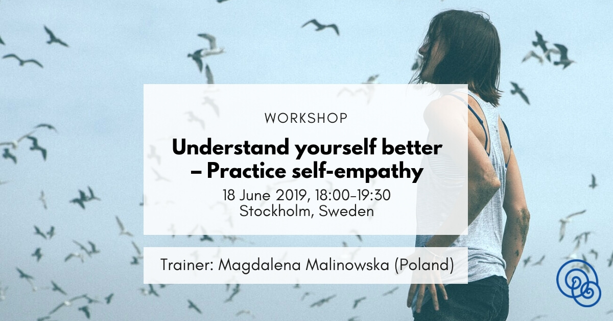 Understand yourself better – Practice self-empathy Empathic Way Europe NVC Stockholm Magdalena Malinowska