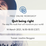 Quit being right The one life-hack that will transform your world